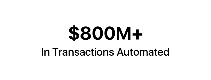 $800M+ in transactions automated